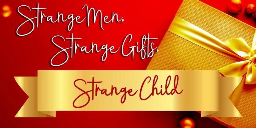 Strange Men, Strange Gifts, Strange Child