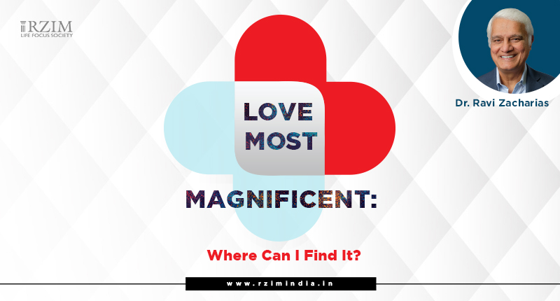 Love Most Magnificent Where Can I Find It by Ravi Zacharias