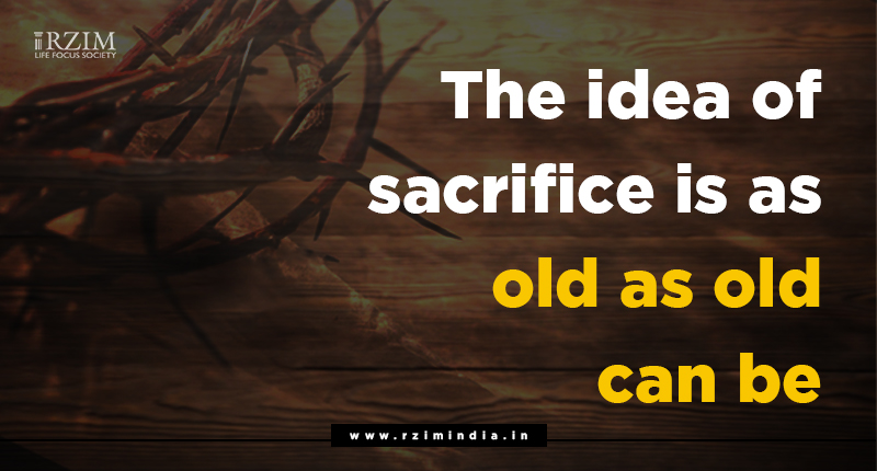 The idea of sacrifice is as old as old can be