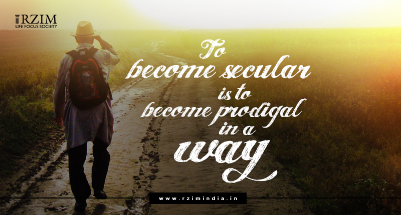 To become secular is to become prodigal in a way