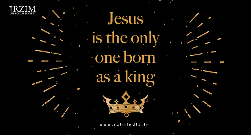 Jesus is the only one born as a king
