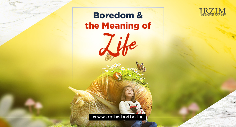Boredom & the Meaning of Life - Article