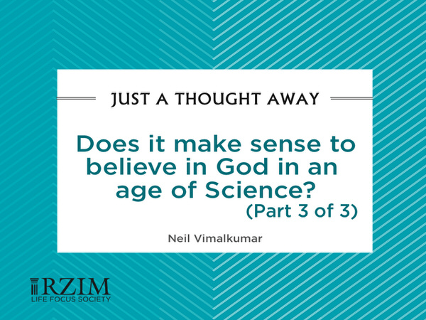 Just a Thought Away - Does it make sense to believe in God in an age of science? Part 3 of 3