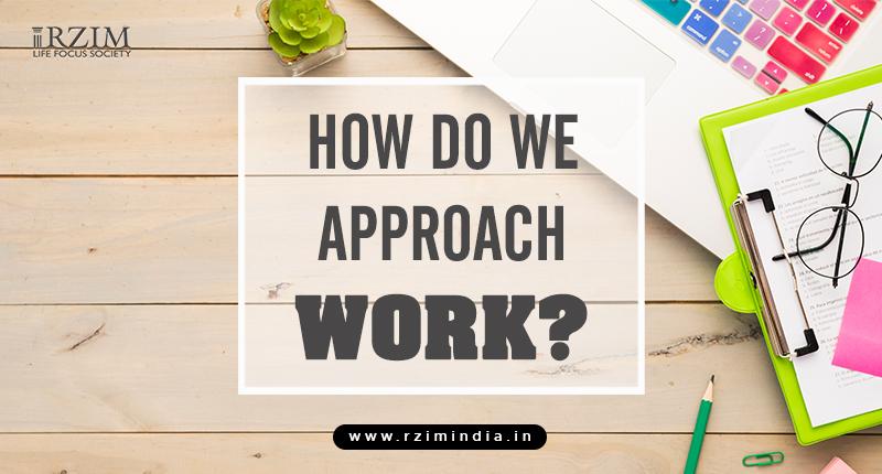 How do we approach work?