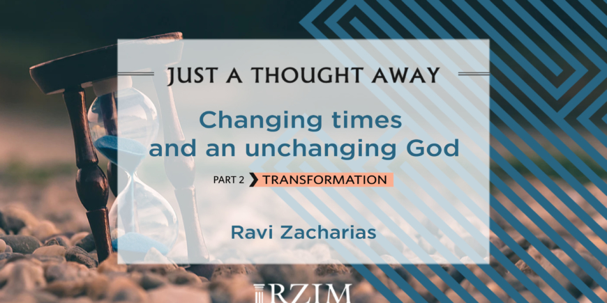 Changing Times and An Unchanging God – Part 2 Transformation