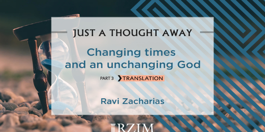 Changing times and an unchanging God – Part 3 Translation