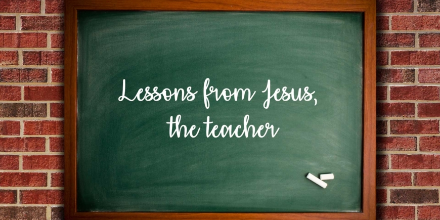 Lessons from Jesus, the Teacher