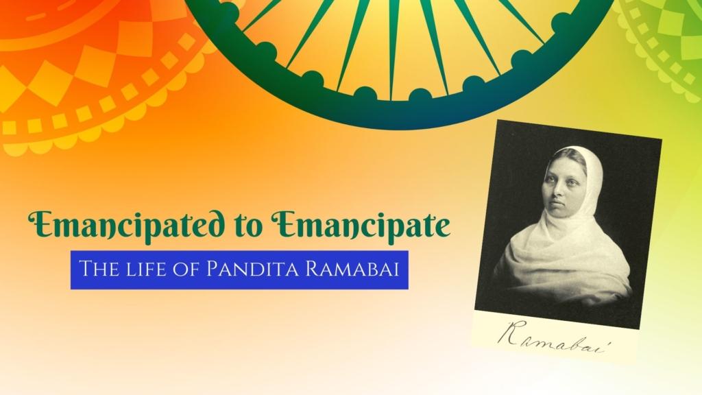 Emancipated to Emancipate- The life of Pandita Ramabai