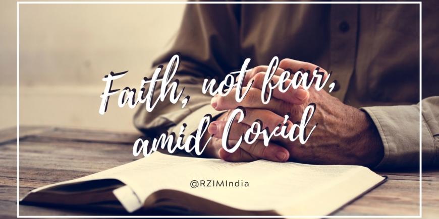 Faith, not fear, amid Covid