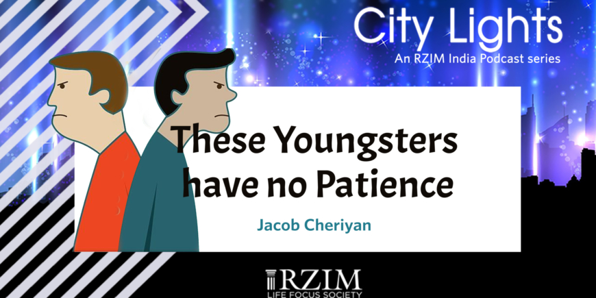 These Youngsters have no Patience