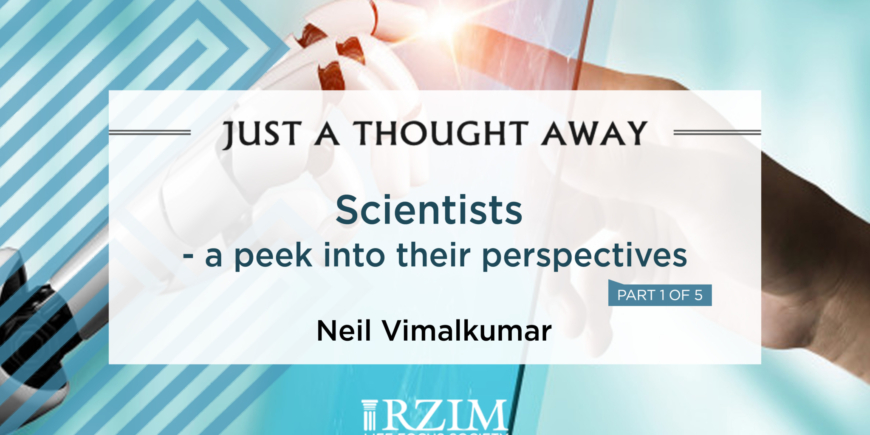 Scientists – a Peek Into Their Perspectives – Part 1 of 5