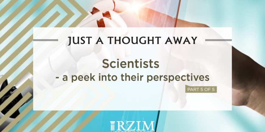 Scientists – a peek into their perspectives – part 5 of 5