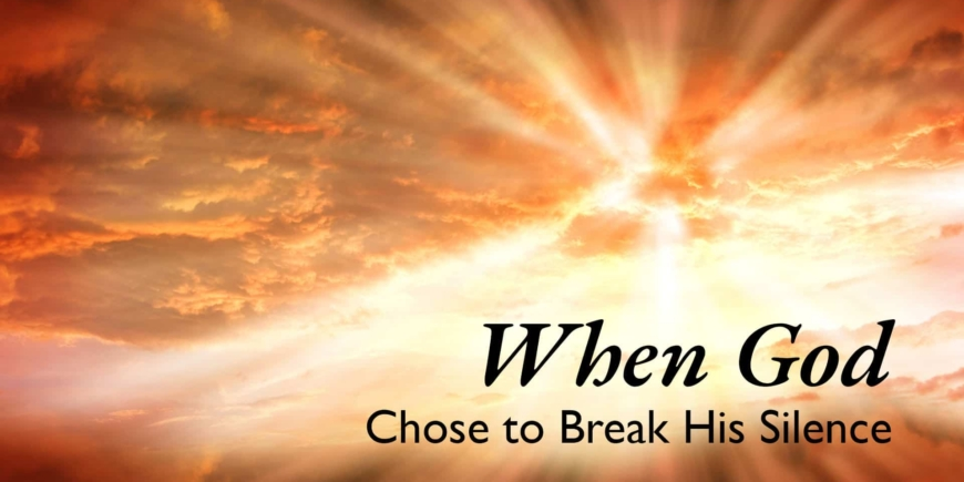 When God Chose to Break His Silence